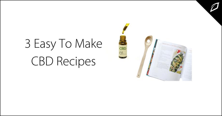 3 Easy To Make CBD Recipes