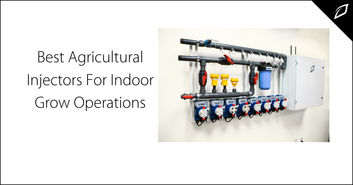 Best Agricultural Injectors For Indoor Grow Operations