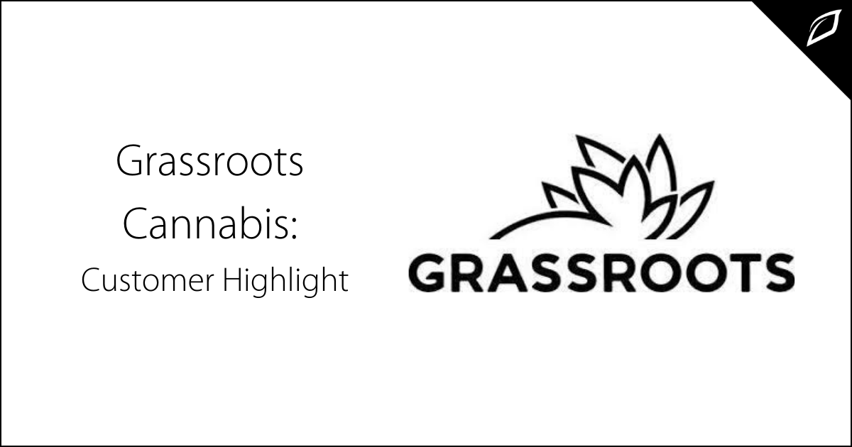Grassroots Cannabis_ Customer Highlight