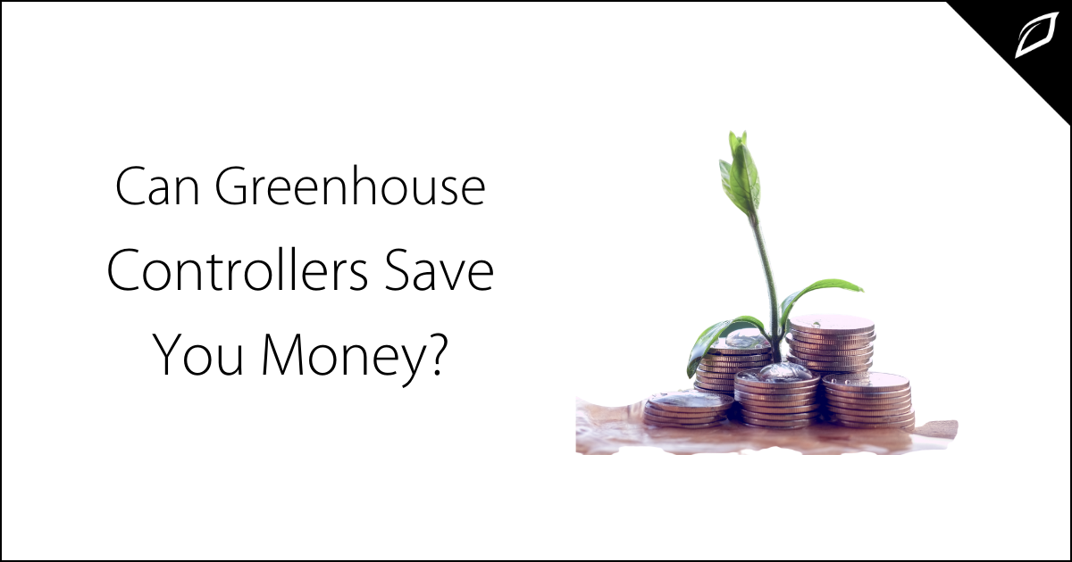 Can Greenhouse Controllers Save You Money?