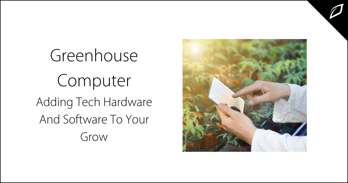 Greenhouse Computer_ Adding Tech Hardware and Software To Your Grow