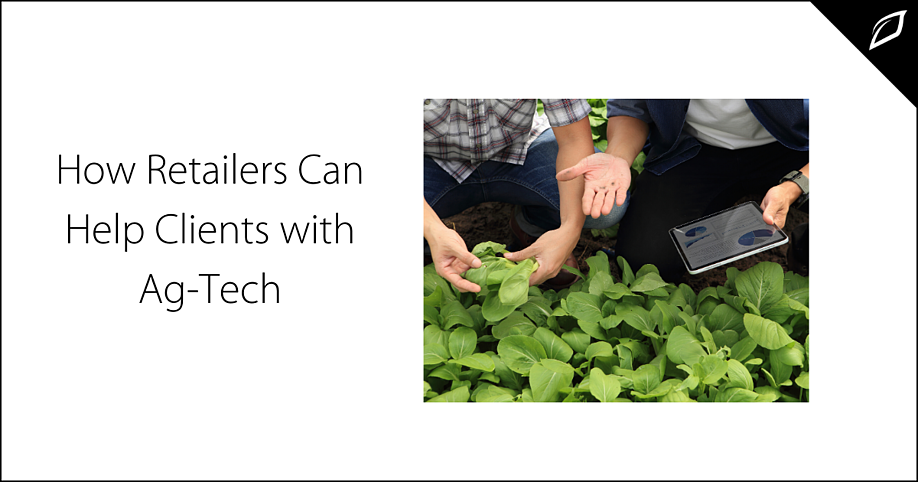 How Retailers Can Help Clients with Ag-Tech