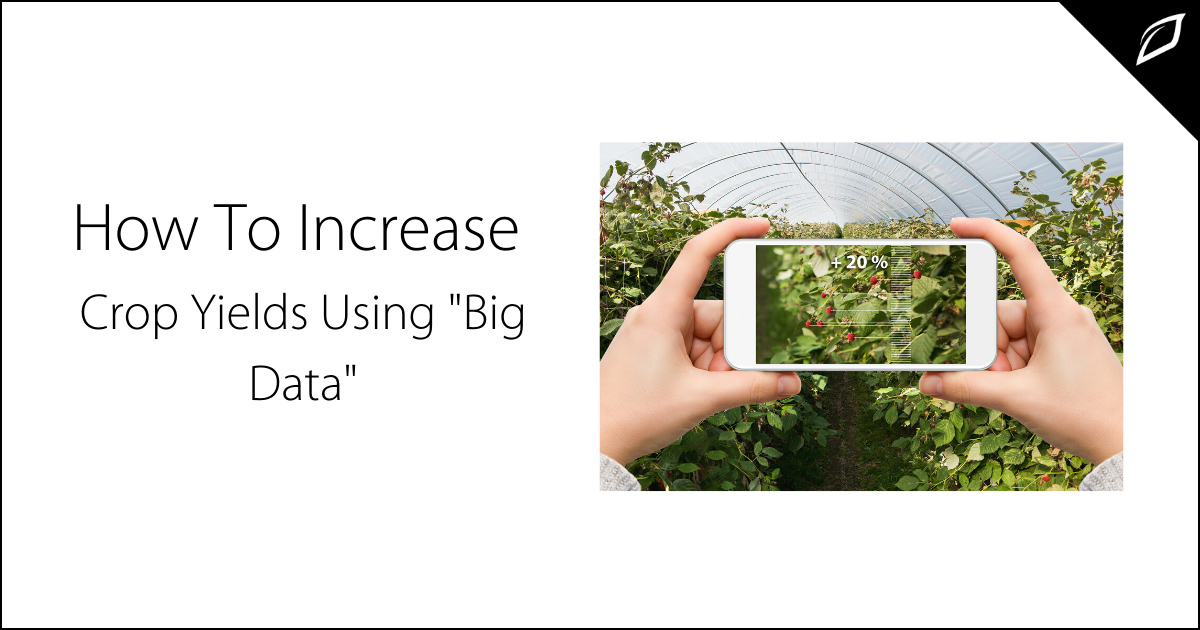 How To Increase Crop Yields Using Big Data