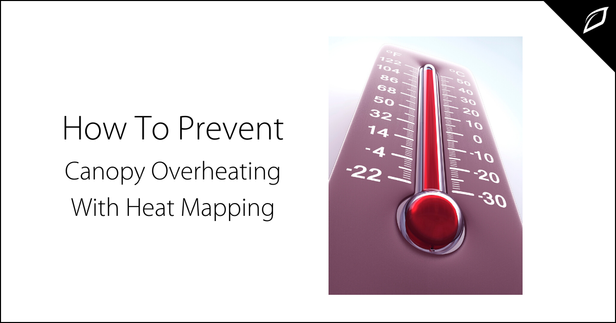 How To Prevent Canopy Overheating With Heat Mapping