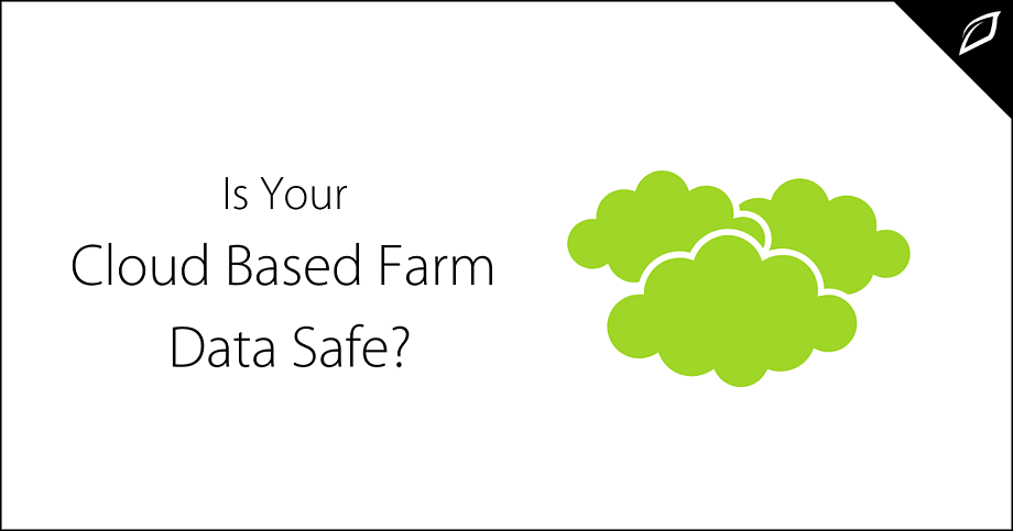 Is Your Cloud Based Farm Data Safe?