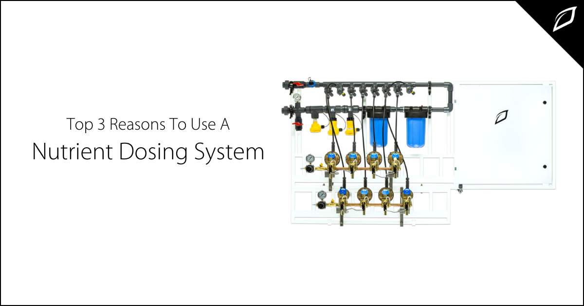 Top 3 Reasons To Use A Nutrient Dosing System